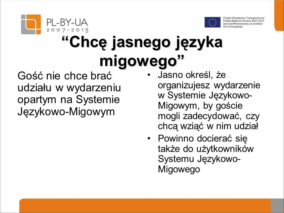 Chcę jasnego języka migowego Gość nie chce brać udziału w wydarzeniu opartym na Systemie Językowo-Migowym Jasno określ, że organizujesz wydarzenie w Systemie Językowo- Migowym, by goście mogli zadecydować, czy chcą wziąć w nim udział Powinno docierać się także do użytkowników Systemu Językowo- Migowego