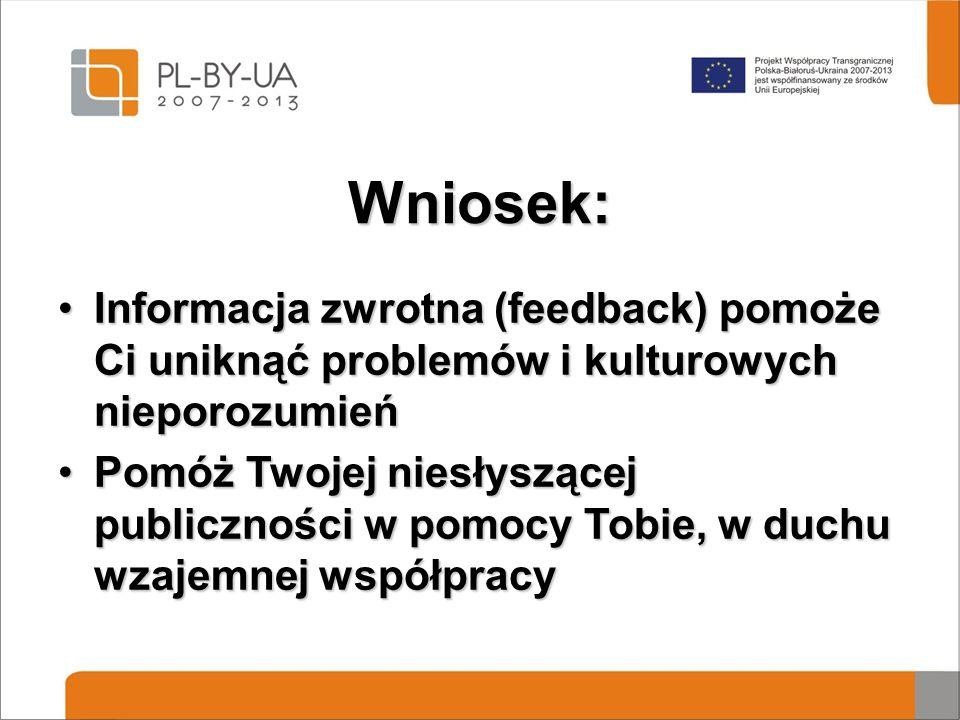 Wniosek: Informacja zwrotna (feedback) pomoże Ci uniknąć problemów i kulturowych nieporozumieńInformacja zwrotna (feedback) pomoże Ci uniknąć problemó