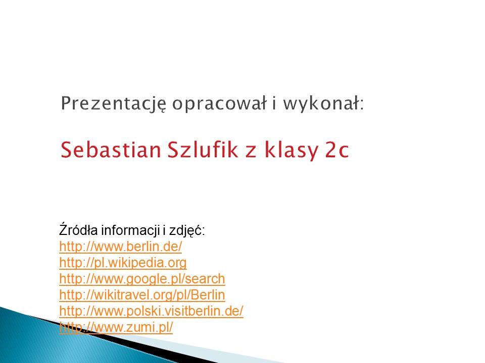 Prezentację opracował i wykonał: Sebastian Szlufik z klasy 2c Źródła informacji i zdjęć: http://www.berlin.de/ http://pl.wikipedia.org http://www.goog