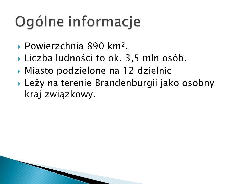  P owierzchni a 890 km².  Liczba ludności to ok. 3,5 mln osób.  Miasto podzielone na 12 dzielnic  Leży na terenie Brandenburgii jako osobny kraj z