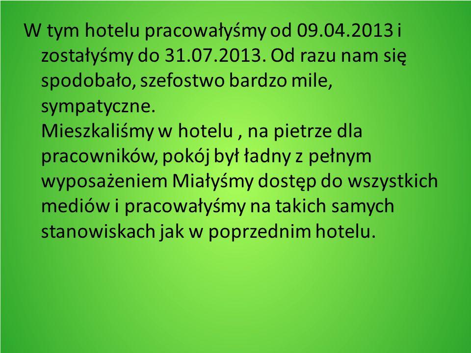 W tym hotelu pracowałyśmy od 09.04.2013 i zostałyśmy do 31.07.2013.