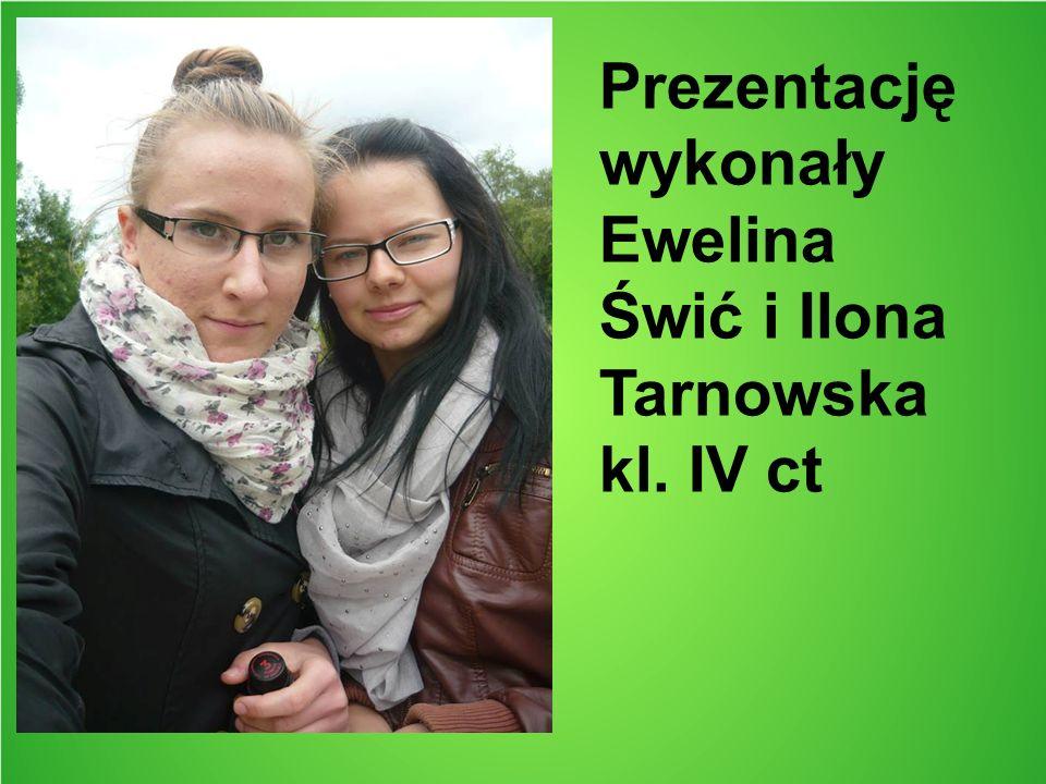Prezentację wykonały Ewelina Świć i Ilona Tarnowska kl. IV ct