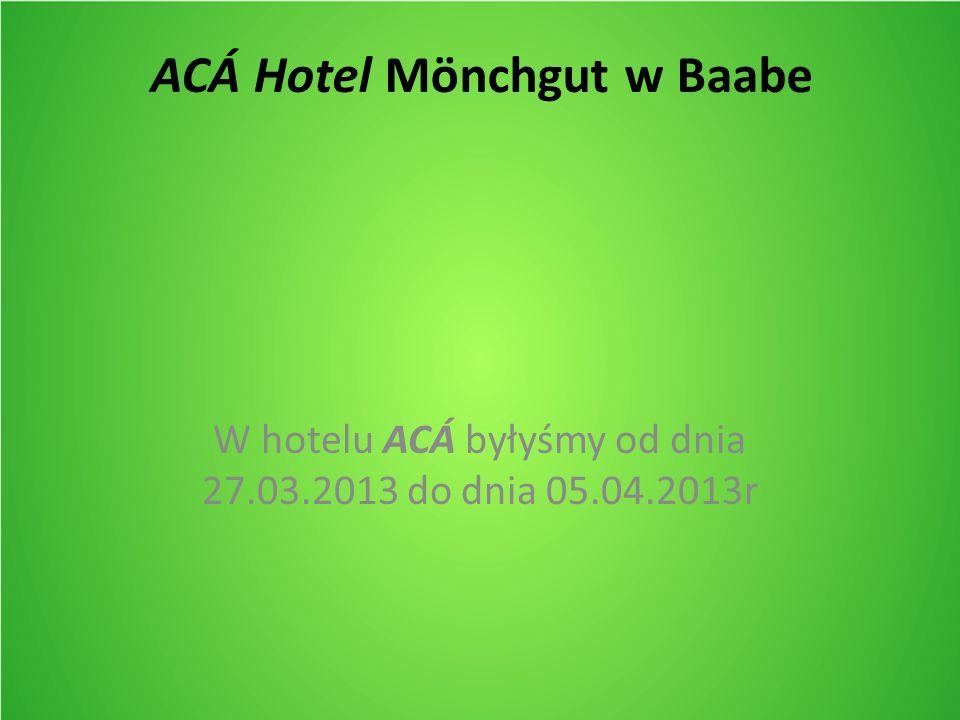ACÁ Hotel Mönchgut w Baabe W hotelu ACÁ byłyśmy od dnia 27.03.2013 do dnia 05.04.2013r