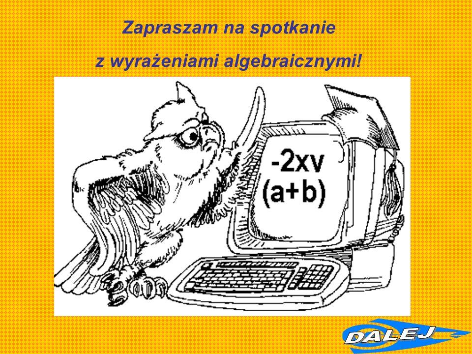Zapraszam na spotkanie z wyrażeniami algebraicznymi!