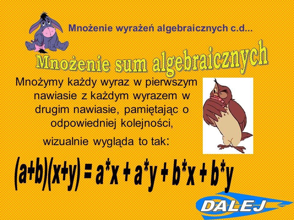 Mnożymy każdy wyraz w pierwszym nawiasie z każdym wyrazem w drugim nawiasie, pamiętając o odpowiedniej kolejności, wizualnie wygląda to tak : Mnożenie wyrażeń algebraicznych c.d...