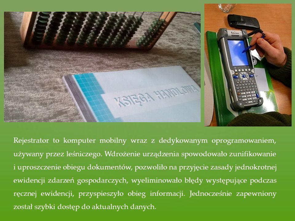 Rejestrator to komputer mobilny wraz z dedykowanym oprogramowaniem, używany przez leśniczego. Wdrożenie urządzenia spowodowało zunifikowanie i uproszc