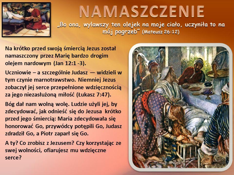 """""""Bo ona, wylawszy ten olejek na moje ciało, uczyniła to na mój pogrzeb (Mateusz 26:12) Na krótko przed swoją śmiercią Jezus został namaszczony przez Marię bardzo drogim olejem nardowym (Jan 12:1 -3)."""