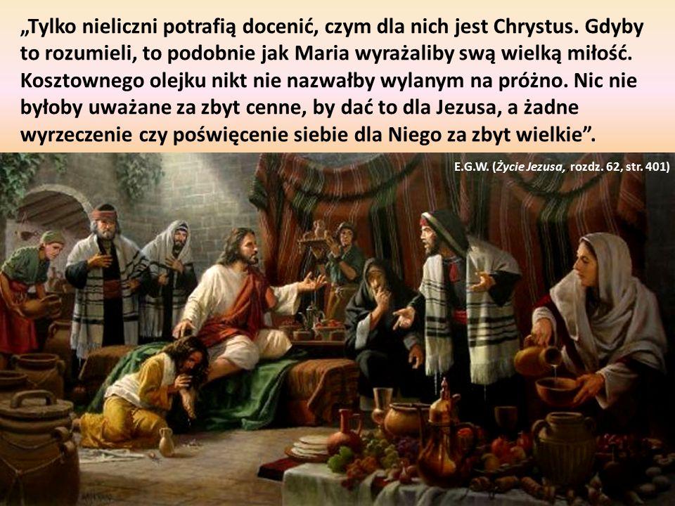 """""""Tylko nieliczni potrafią docenić, czym dla nich jest Chrystus. Gdyby to rozumieli, to podobnie jak Maria wyrażaliby swą wielką miłość. Kosztownego ol"""