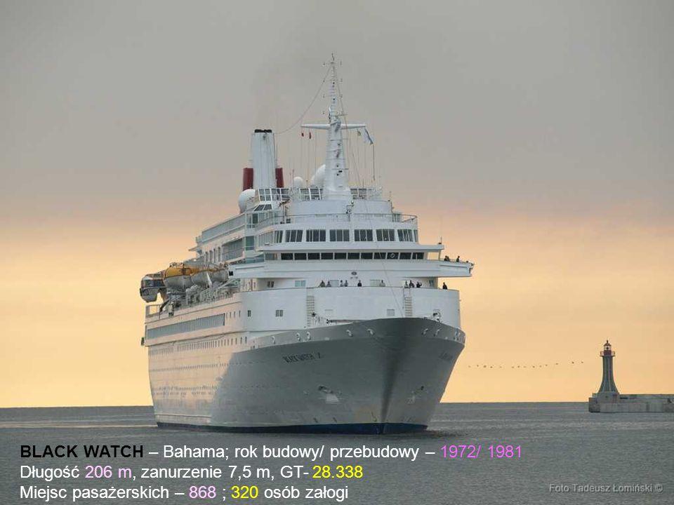 BLACK WATCH – Bahama; rok budowy/ przebudowy – 1972/ 1981 Długość 206 m, zanurzenie 7,5 m, GT- 28.338 Miejsc pasażerskich – 868 ; 320 osób załogi
