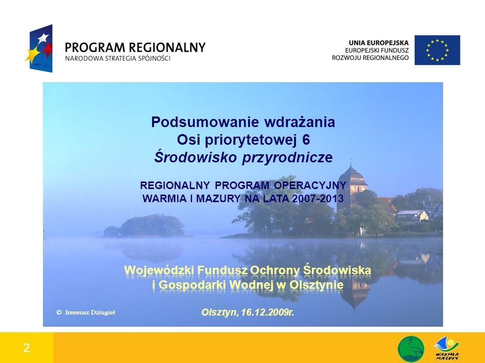 2 1 Podsumowanie wdrażania Osi priorytetowej 6 Środowisko przyrodnicze REGIONALNY PROGRAM OPERACYJNY WARMIA I MAZURY NA LATA 2007-2013