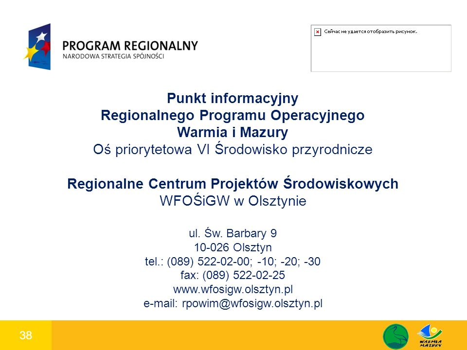 38 1 Punkt informacyjny Regionalnego Programu Operacyjnego Warmia i Mazury Oś priorytetowa VI Środowisko przyrodnicze Regionalne Centrum Projektów Śro