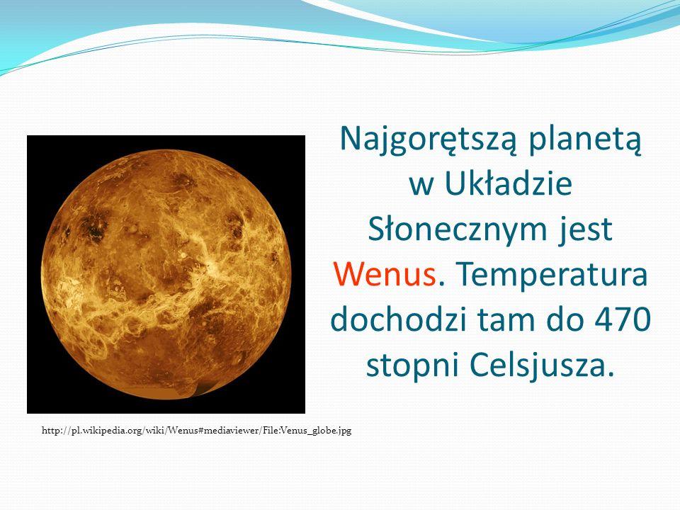 Najgorętszą planetą w Układzie Słonecznym jest Wenus. Temperatura dochodzi tam do 470 stopni Celsjusza. http://pl.wikipedia.org/wiki/Wenus#mediaviewer