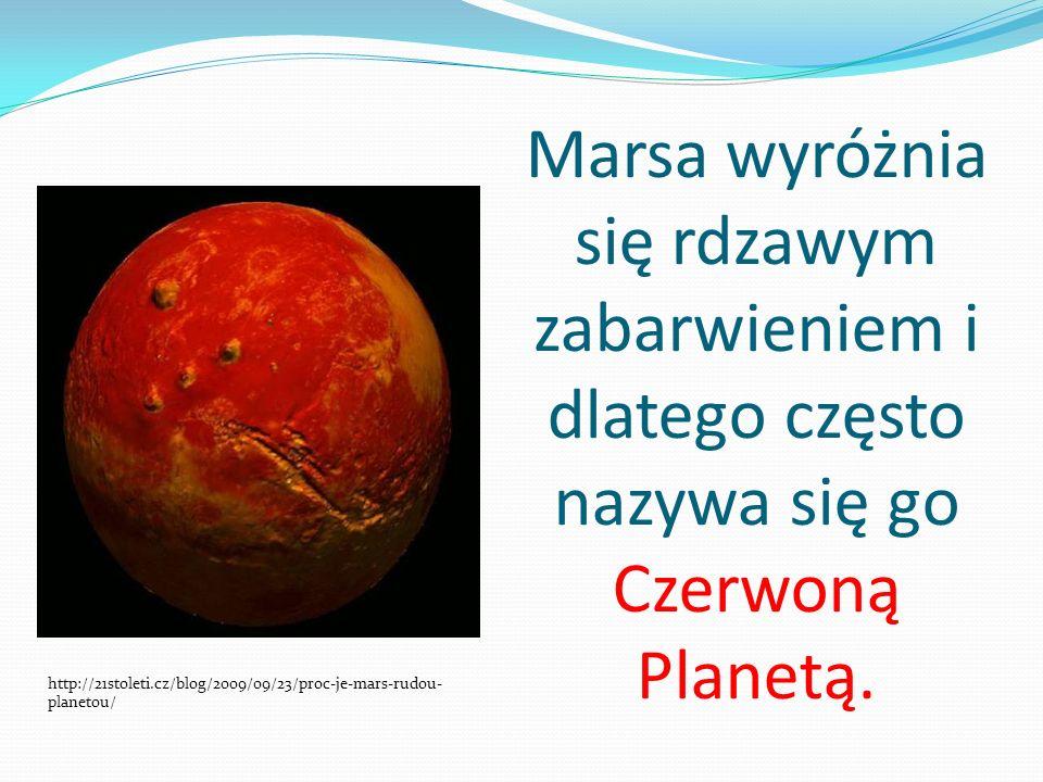 Marsa wyróżnia się rdzawym zabarwieniem i dlatego często nazywa się go Czerwoną Planetą. http://21stoleti.cz/blog/2009/09/23/proc-je-mars-rudou- plane