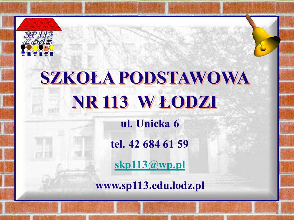 SZKOŁA PODSTAWOWA NR 113 W ŁODZI ul. Unicka 6 tel. 42 684 61 59 skp113@wp.pl www.sp113.edu.lodz.pl