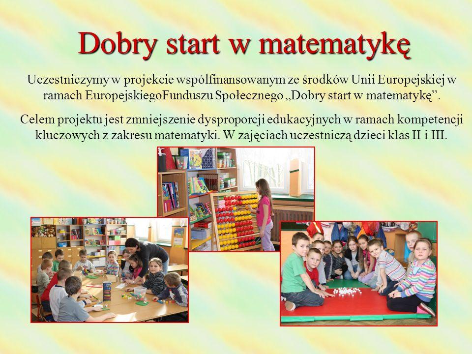 """Dobry start w matematykę Uczestniczymy w projekcie wspólfinansowanym ze środków Unii Europejskiej w ramach EuropejskiegoFunduszu Społecznego """"Dobry st"""