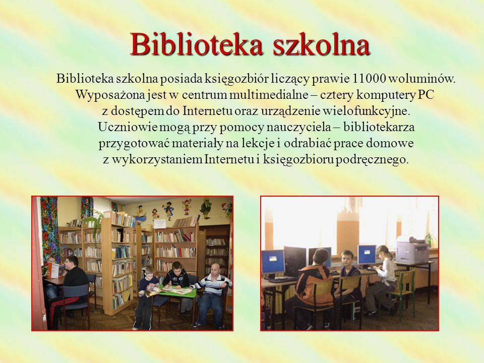 Biblioteka szkolna Biblioteka szkolna posiada księgozbiór liczący prawie 11000 woluminów. Wyposażona jest w centrum multimedialne – cztery komputery P