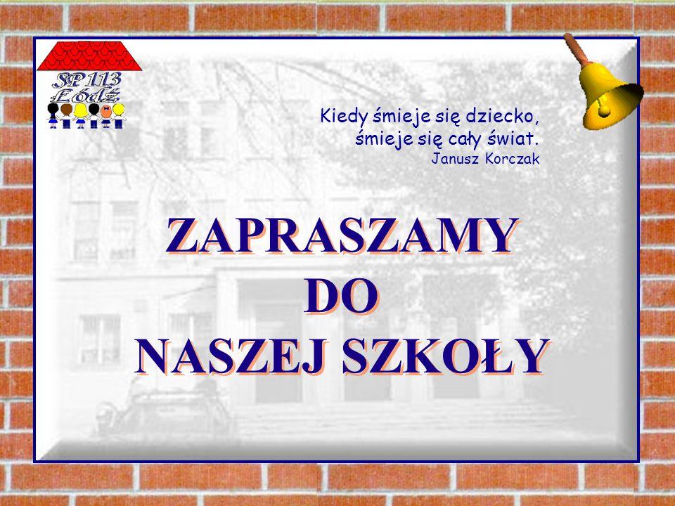 ZAPRASZAMY DO NASZEJ SZKOŁY Kiedy śmieje się dziecko, śmieje się cały świat. Janusz Korczak