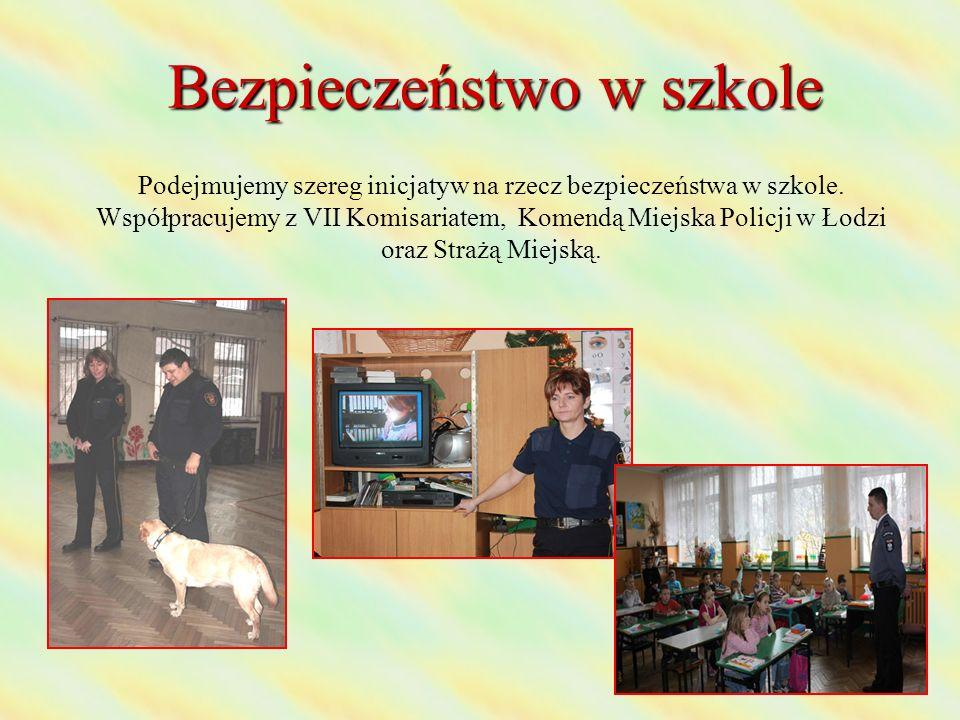 Bezpieczeństwo w szkole Podejmujemy szereg inicjatyw na rzecz bezpieczeństwa w szkole. Współpracujemy z VII Komisariatem, Komendą Miejska Policji w Ło
