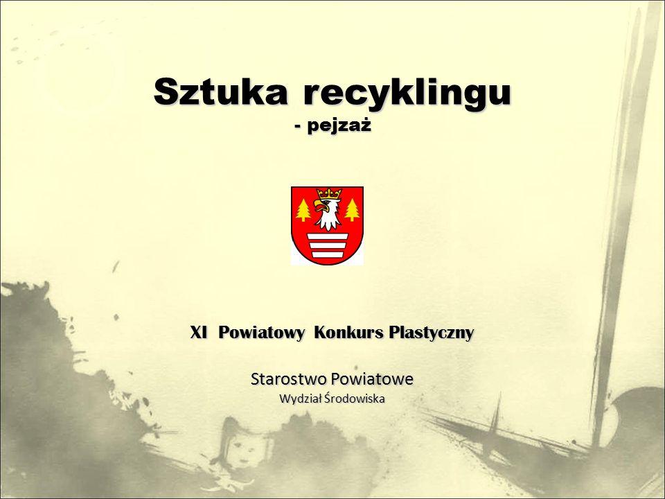 Sztuka recyklingu - pejzaż XI Powiatowy Konkurs Plastyczny Starostwo Powiatowe Wydział Środowiska