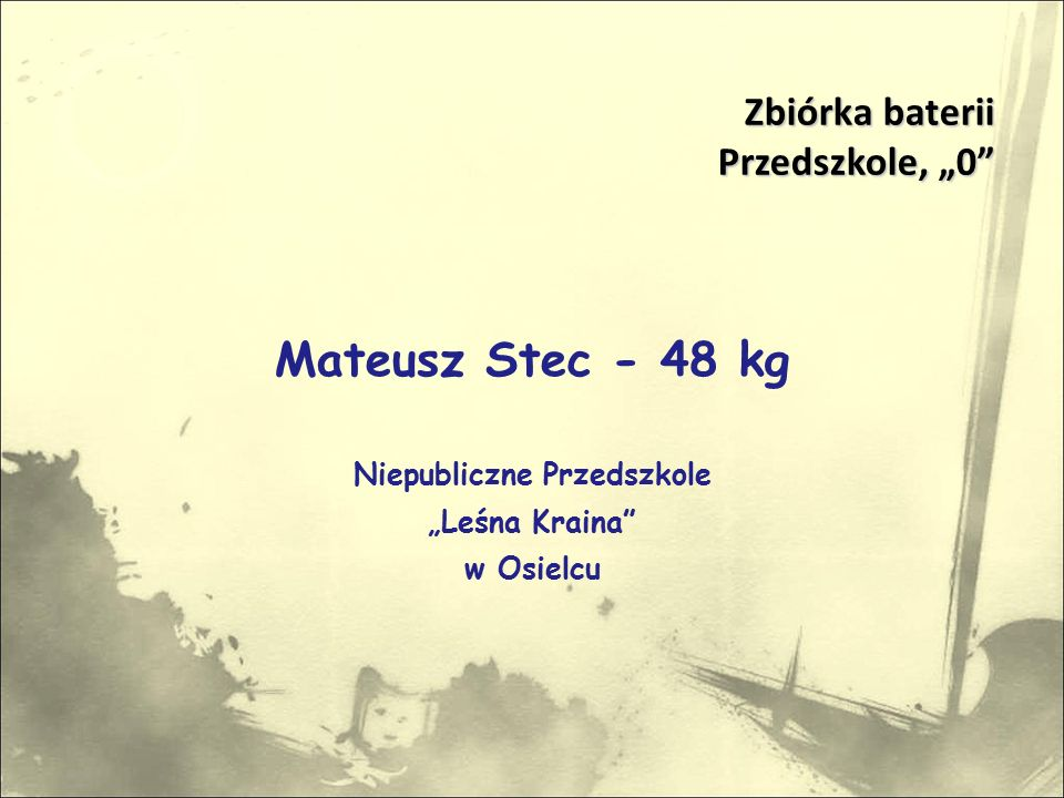 """Mateusz Stec - 48 kg Niepubliczne Przedszkole """"Leśna Kraina w Osielcu Zbiórka baterii Przedszkole, """"0 Przedszkole, """"0"""