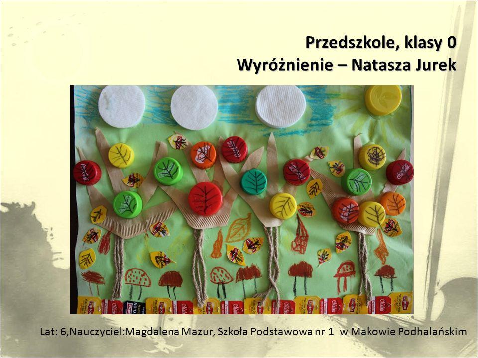 Przedszkole, klasy 0 Wyróżnienie – Natasza Jurek Lat: 6,Nauczyciel:Magdalena Mazur, Szkoła Podstawowa nr 1 w Makowie Podhalańskim