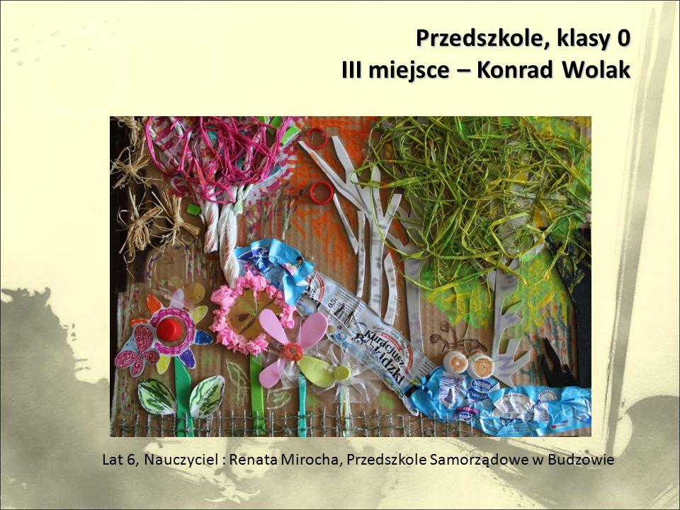 Przedszkole, klasy 0 III miejsce – Konrad Wolak Lat 6, Nauczyciel : Renata Mirocha, Przedszkole Samorządowe w Budzowie
