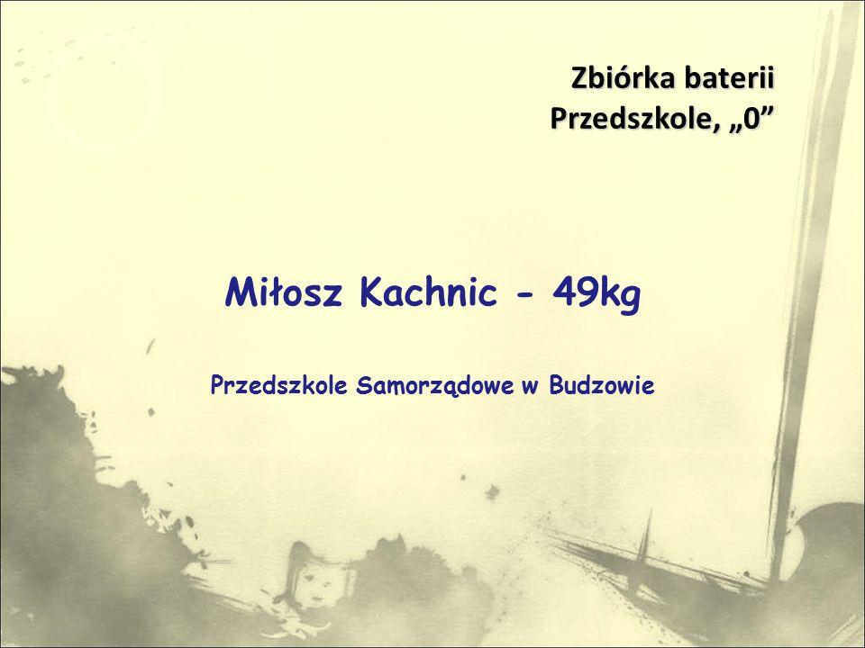 """Miłosz Kachnic - 49kg Przedszkole Samorządowe w Budzowie Zbiórka baterii Przedszkole, """"0 Przedszkole, """"0"""