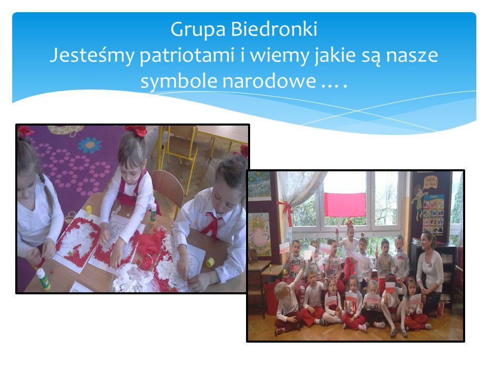 Grupa Biedronki Jesteśmy patriotami i wiemy jakie są nasze symbole narodowe ….