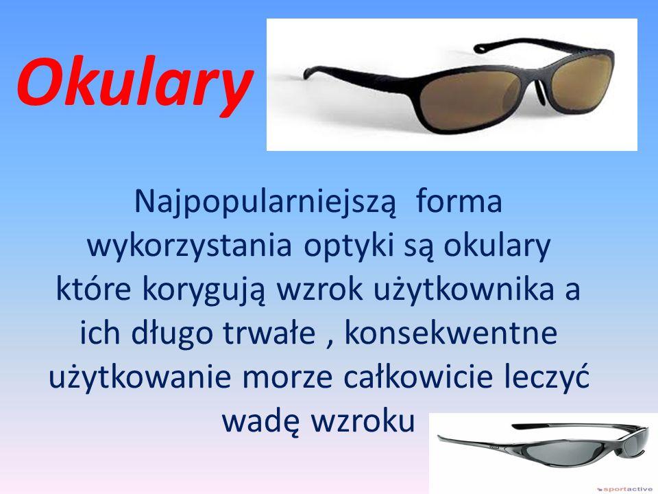 Okulary Najpopularniejszą forma wykorzystania optyki są okulary które korygują wzrok użytkownika a ich długo trwałe, konsekwentne użytkowanie morze całkowicie leczyć wadę wzroku