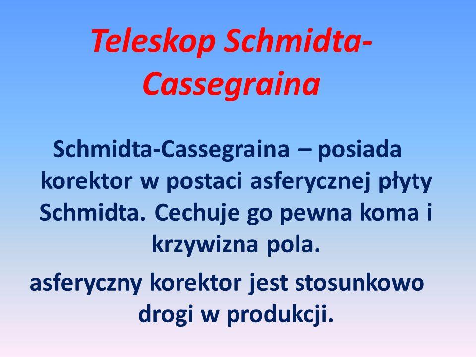 Schmidta-Cassegraina – posiada korektor w postaci asferycznej płyty Schmidta.