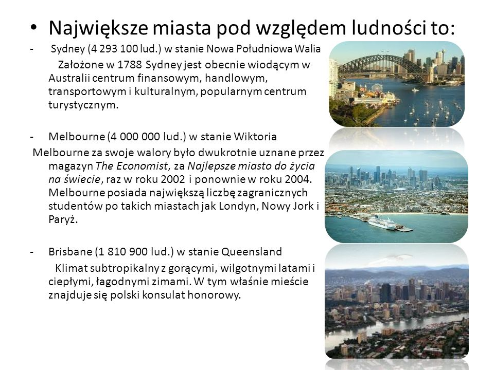 Największe miasta pod względem ludności to: - Sydney (4 293 100 lud.) w stanie Nowa Południowa Walia Założone w 1788 Sydney jest obecnie wiodącym w Au
