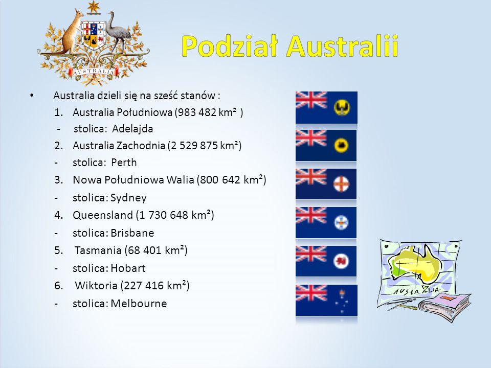 Australia dzieli się na sześć stanów : 1.Australia Południowa (983 482 km² ) - stolica: Adelajda 2.Australia Zachodnia (2 529 875 km²) -stolica: Perth