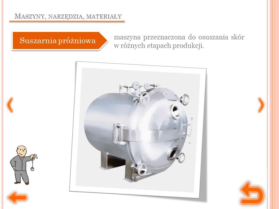 M ASZYNY, NARZĘDZIA, MATERIAŁY maszyna przeznaczona do osuszania skór w różnych etapach produkcji.