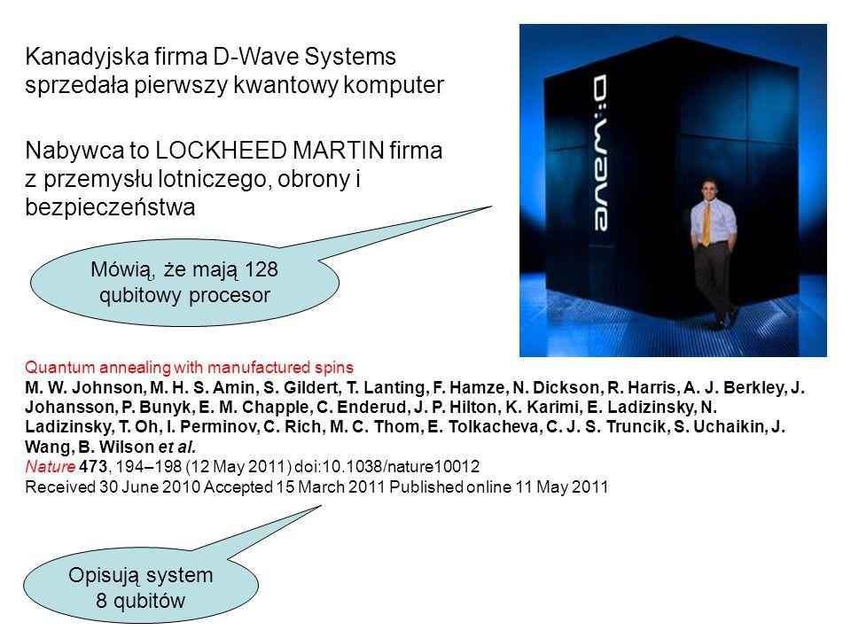 Kanadyjska firma D-Wave Systems sprzedała pierwszy kwantowy komputer Nabywca to LOCKHEED MARTIN firma z przemysłu lotniczego, obrony i bezpieczeństwa Quantum annealing with manufactured spins M.