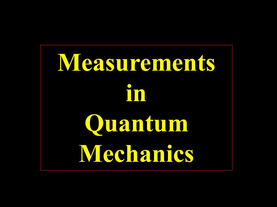 Measurementsin Quantum Mechanics