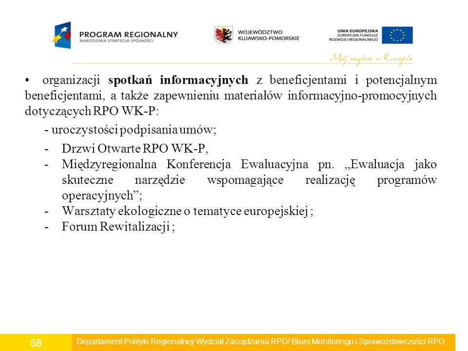 organizacji spotkań informacyjnych z beneficjentami i potencjalnym beneficjentami, a także zapewnieniu materiałów informacyjno-promocyjnych dotyczących RPO WK-P: - uroczystości podpisania umów; -Drzwi Otwarte RPO WK-P, -Międzyregionalna Konferencja Ewaluacyjna pn.