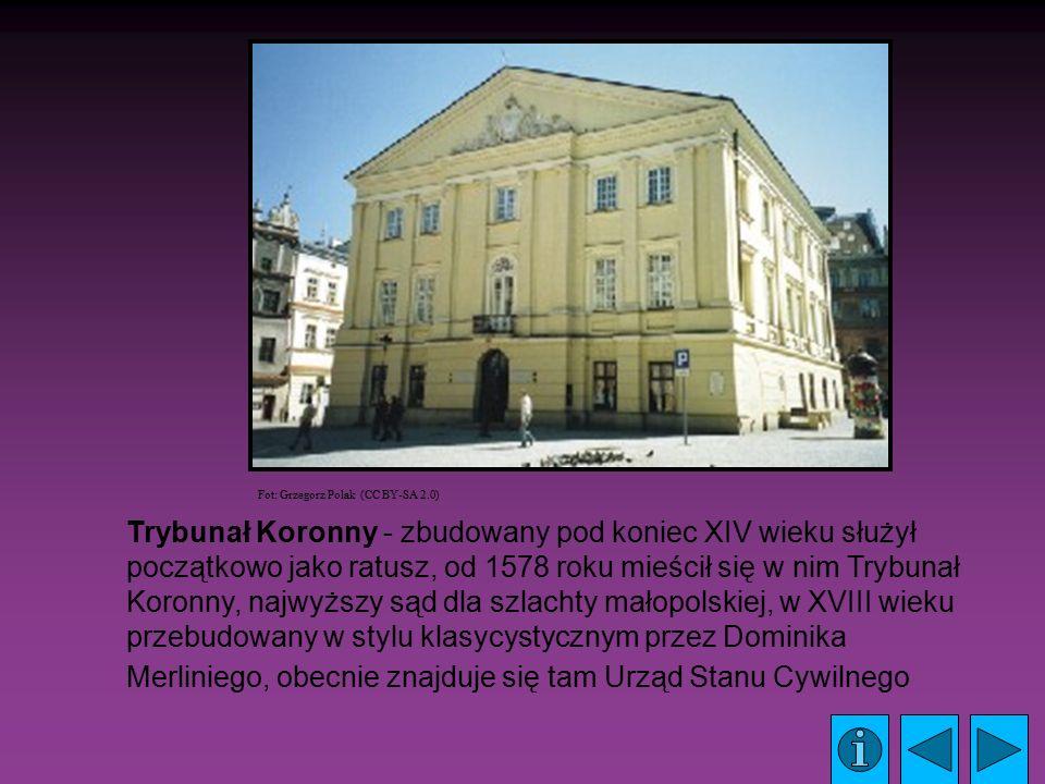 Trybunał Koronny - zbudowany pod koniec XIV wieku służył początkowo jako ratusz, od 1578 roku mieścił się w nim Trybunał Koronny, najwyższy sąd dla szlachty małopolskiej, w XVIII wieku przebudowany w stylu klasycystycznym przez Dominika Merliniego, obecnie znajduje się tam Urząd Stanu Cywilnego Fot: Grzegorz Polak (CC BY-SA 2.0)