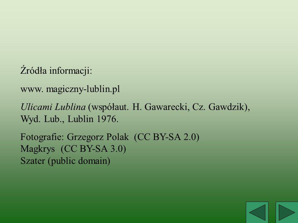Źródła informacji: www. magiczny-lublin.pl Ulicami Lublina (współaut. H. Gawarecki, Cz. Gawdzik), Wyd. Lub., Lublin 1976. Fotografie: Grzegorz Polak (