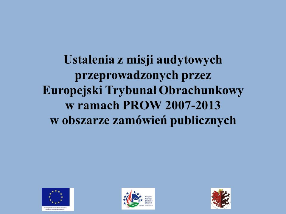 Zamówienia publiczne – uchybienia według ETO Najczęściej popełnianie uchybienia przez beneficjentów działań delegowanych w ramach PROW 2007-2013 w województwie kujawsko-pomorskim:  Żądanie od wykonawców, mających swoją siedzibę lub miejsce zamieszkania poza terytorium Rzeczypospolitej Polskiej, przedstawienia zaświadczenia z rejestru karnego lub poświadczonego notarialnie oświadczenia potwierdzającego, że dokument taki nie jest wydawany w kraju pochodzenia wykonawcy, w sytuacji gdy przedmiotowy dokument nie był wymagany od wykonawców krajowych;  Żądanie od wykonawców przedstawienia zaświadczeń, że osoby, które będą uczestniczyć w wykonaniu zamówienia (np.