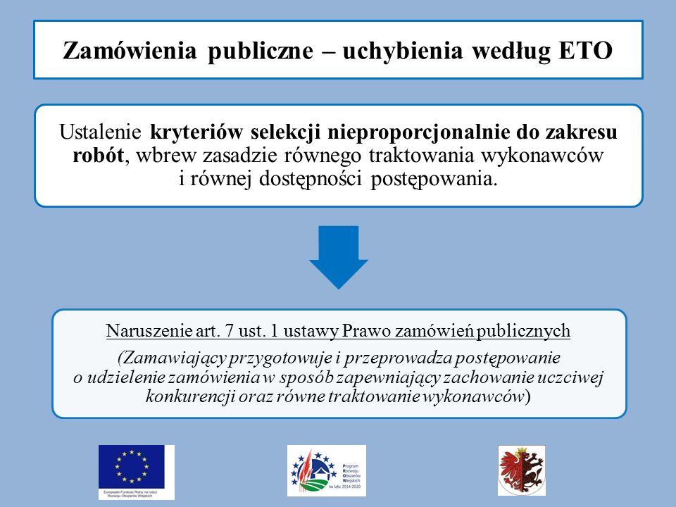 Zamówienia publiczne – uchybienia według ETO Ustalenie kryteriów selekcji nieproporcjonalnie do zakresu robót, wbrew zasadzie równego traktowania wykonawców i równej dostępności postępowania.