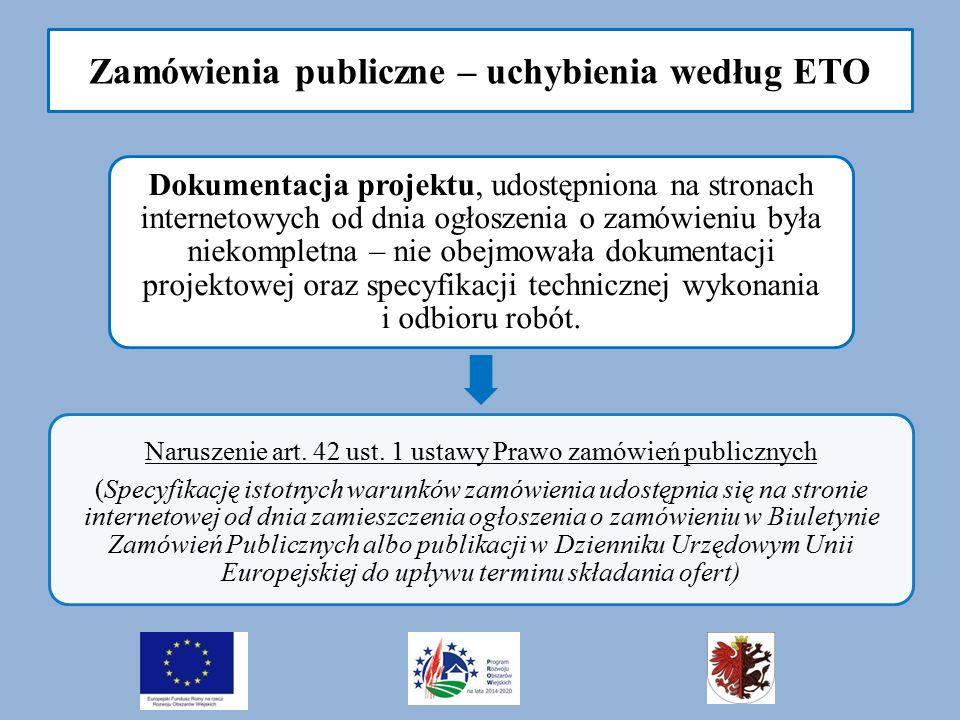 Zamówienia publiczne – uchybienia według ETO Dokumentacja projektu, udostępniona na stronach internetowych od dnia ogłoszenia o zamówieniu była niekompletna – nie obejmowała dokumentacji projektowej oraz specyfikacji technicznej wykonania i odbioru robót.