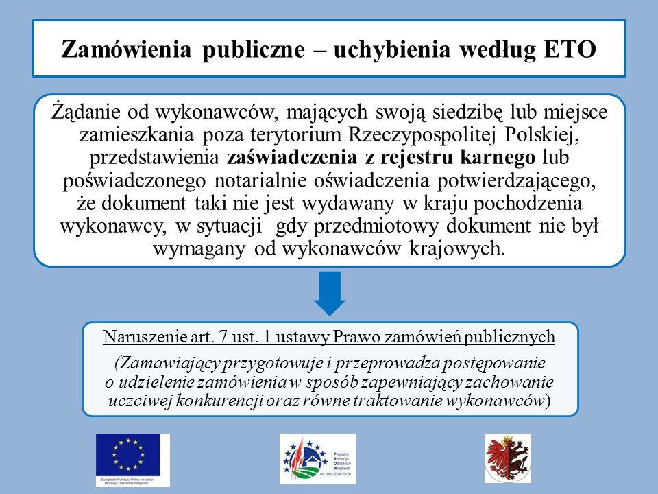 Zamówienia publiczne – uchybienia według ETO Żądanie od wykonawców, mających swoją siedzibę lub miejsce zamieszkania poza terytorium Rzeczypospolitej Polskiej, przedstawienia zaświadczenia z rejestru karnego lub poświadczonego notarialnie oświadczenia potwierdzającego, że dokument taki nie jest wydawany w kraju pochodzenia wykonawcy, w sytuacji gdy przedmiotowy dokument nie był wymagany od wykonawców krajowych.