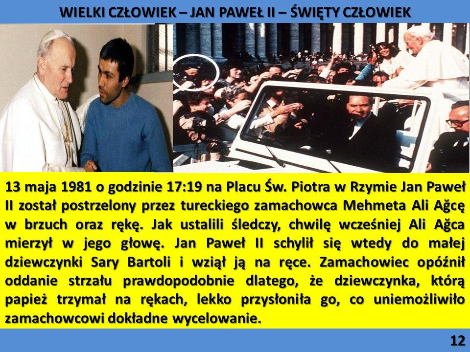 13 maja 1981 o godzinie 17:19 na Placu Św. Piotra w Rzymie Jan Paweł II został postrzelony przez tureckiego zamachowca Mehmeta Ali Ağcę w brzuch oraz