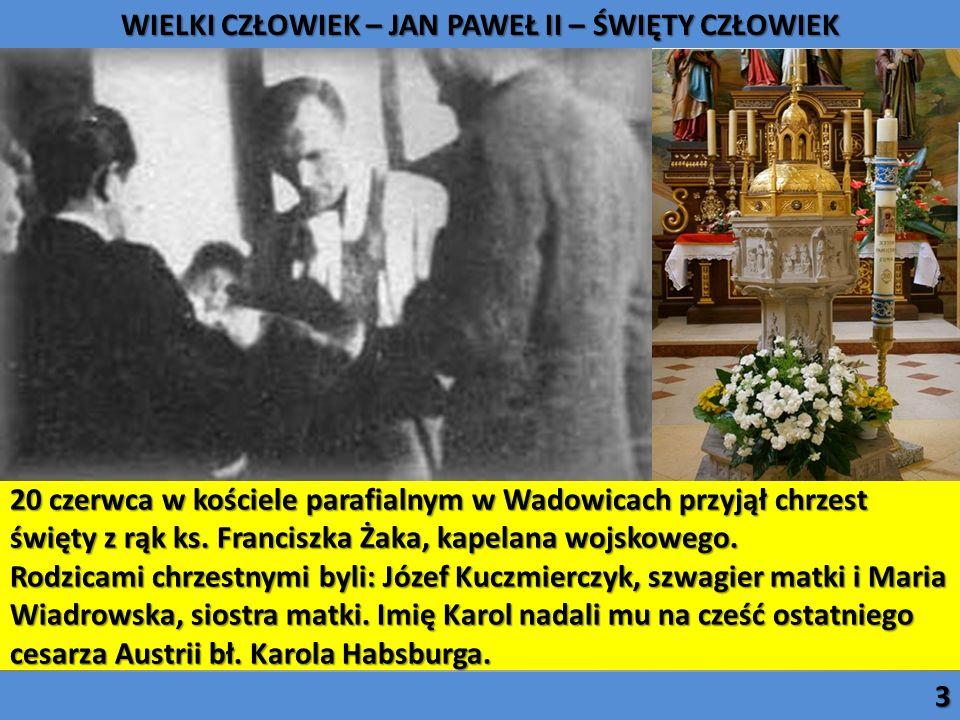 20 czerwca w kościele parafialnym w Wadowicach przyjął chrzest święty z rąk ks. Franciszka Żaka, kapelana wojskowego. Rodzicami chrzestnymi byli: Józe