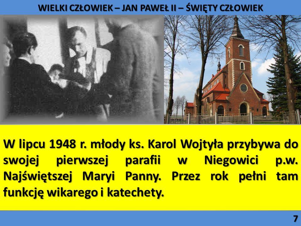W lipcu 1948 r. młody ks. Karol Wojtyła przybywa do swojej pierwszej parafii w Niegowici p.w. Najświętszej Maryi Panny. Przez rok pełni tam funkcję wi