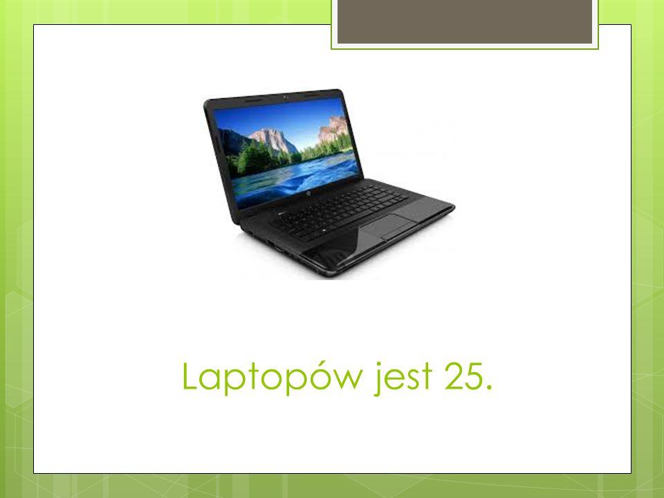 Laptopów jest 25.