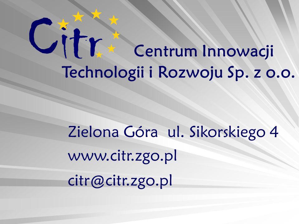 Centrum Innowacji Technologii i Rozwoju Sp. z o.o. Zielona Góra ul. Sikorskiego 4 www.citr.zgo.pl citr@citr.zgo.pl Citr