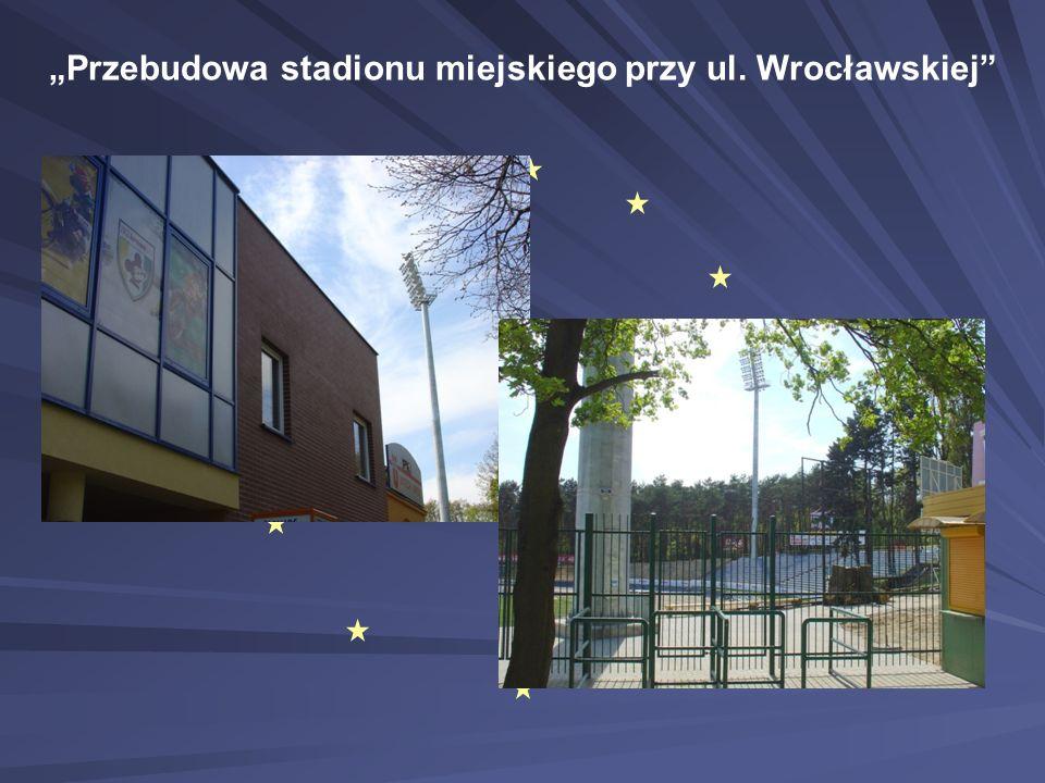 """""""Przebudowa stadionu miejskiego przy ul. Wrocławskiej"""""""