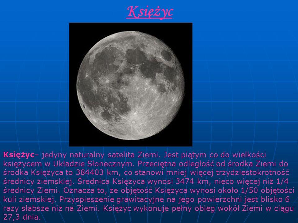 Księżyc Księżyc– jedyny naturalny satelita Ziemi. Jest piątym co do wielkości księżycem w Układzie Słonecznym. Przeciętna odległość od środka Ziemi do