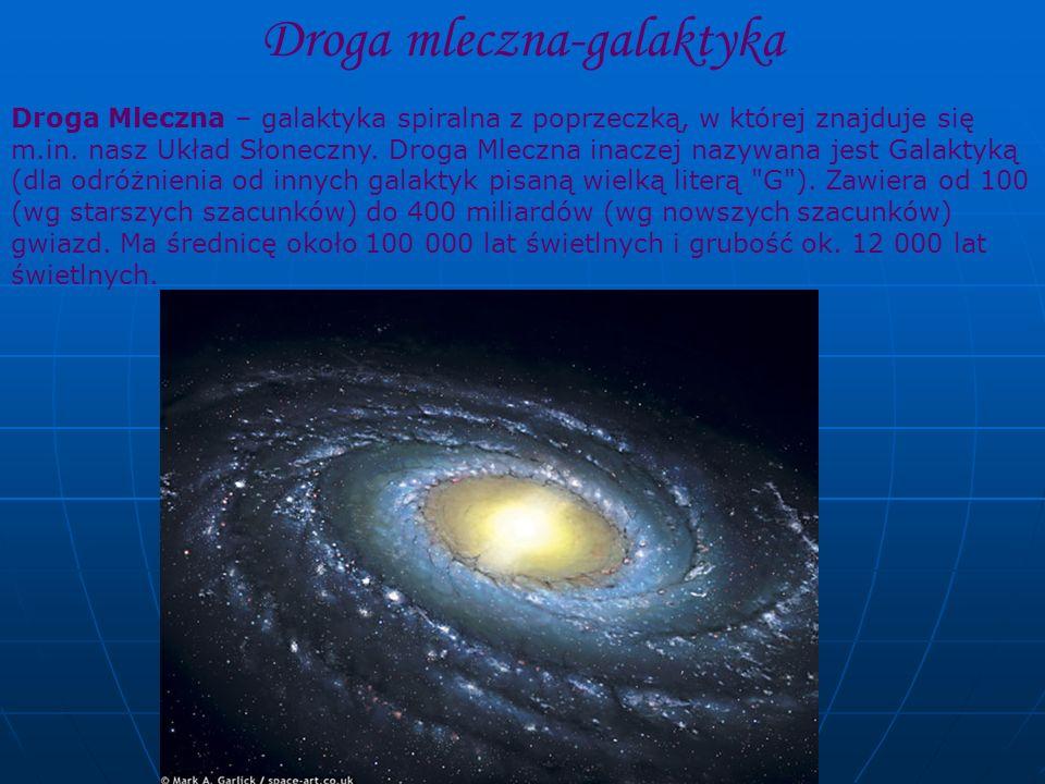 Droga mleczna-galaktyka Droga Mleczna – galaktyka spiralna z poprzeczką, w której znajduje się m.in. nasz Układ Słoneczny. Droga Mleczna inaczej nazyw